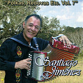 Polkas, Redovas Etc, Vol. 7 by Santiago Jimenez, Jr.