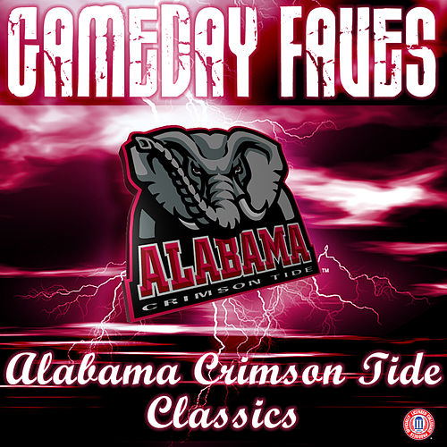 Go Bama Go: Gameday Faves by University of Alabama Million Dollar Band