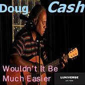 Wouldn't It Be Much Easier by Doug Cash
