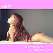 Muse: Electronica Anthology, Vol. 9 by Various Artists