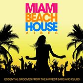 Miami Beach House Vibes (Essential Grooves from the Hippest Bars and Clubs) by Various Artists