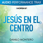 Jesús En El Centro (Audio Performance Trax) by Danilo Montero