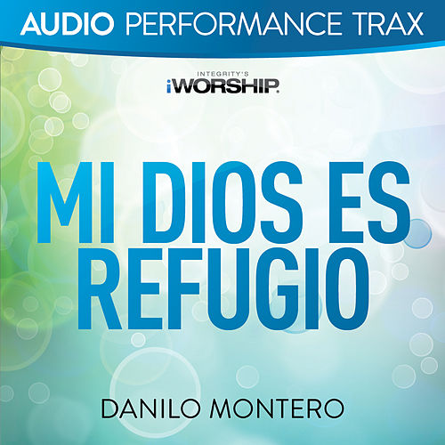 Mi Dios Es Refugio (Audio Performance Trax) by Danilo Montero