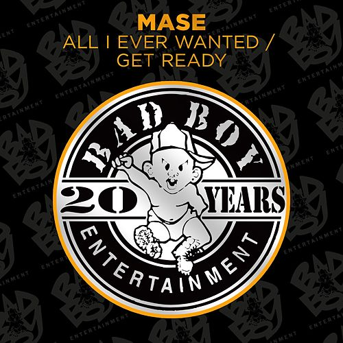 All I Ever Wanted / Get Ready by Mase