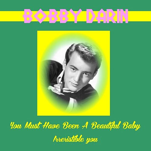 You Must Have Been a Beautiful Baby by Bobby Darin