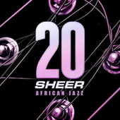 20 Years Sheer African Jazz by Various Artists