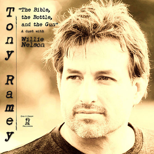 The Bible, the Bottle, and the Gun (feat. Willie Nelson) - Single by Tony Ramey