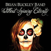 Without Injuring Eternity by Brian Buckley Band