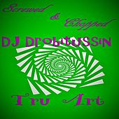 Screwed and Chopped Tru Art by DJ Drobitussin
