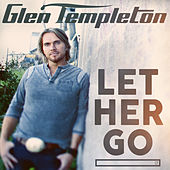 Let Her Go by Glen Templeton