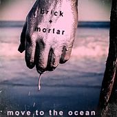 Move To The Ocean by Brick+Mortar