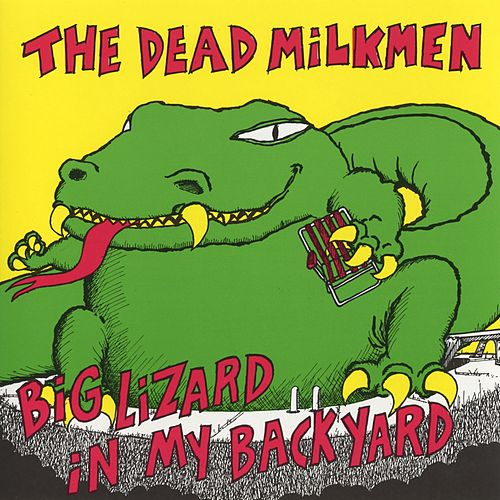 Big Lizard In My Backyard by The Dead Milkmen
