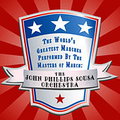 The World's Greatest Marches Performed By the Masters of March by The John Phillips Sousa Orchestra