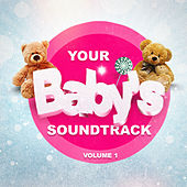 Your Baby's Soundtrack! Vol. 1 by Bedtime Baby