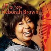 All Too Soon by Deborah Brown