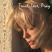 Trust, Love, Pray by Marilyn Martin