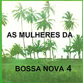 As Mulheres da Bossa Nova 4 by Various Artists
