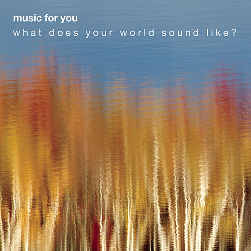 MUSIC FOR YOU SAMPLER: What Does Your World Sound Like? by Various Artists