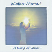 A Drop Of Water by Keiko Matsui