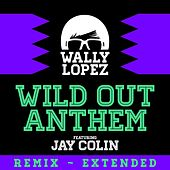 Wild Out Anthem (feat. Jay Colin) by Wally Lopez