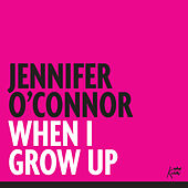 When I Grow Up by Jennifer O'Connor
