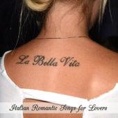 La bella vita - Italian Romantic Songs for Lovers by Various Artists