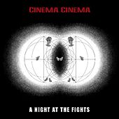 A Night at the Fights by Cinema Cinema
