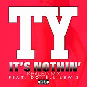 It's Nothin' (khaled Mix) [feat. Donell Lewis] by TY
