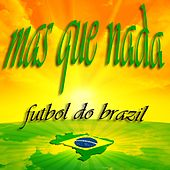 Mas Que Nada Futbol Do Brazil (Samba De Janeiro El Mundo House Musica) by Various Artists