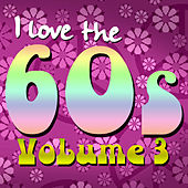 I Love the 60's: Volume 3 by Various Artists