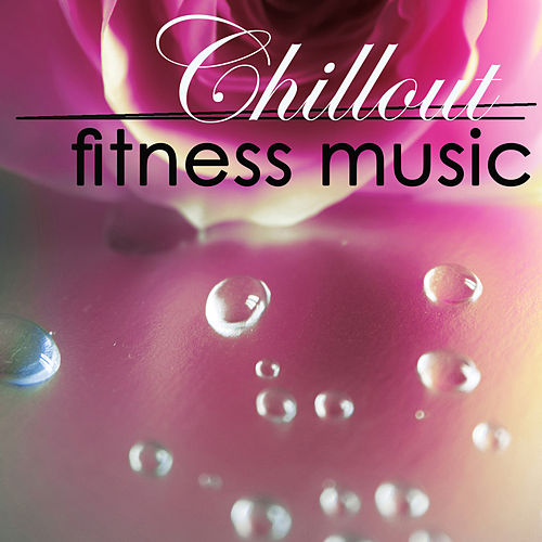 Chillout Fitness Music 4 Power Pilates, Stretching, Power Yoga, Warm Up & Cool Down by Fitness Chillout Lounge Workout