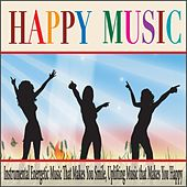 Happy Music: Instrumental Energetic Music That Makes You Smile, Uplifting Music That Makes You Happy by Robbins Island Music Group