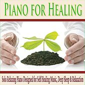 Piano for Healing: Solo Relaxing Piano Designed for Self Healing Music, Deep Sleep & Relaxation by Robbins Island Music Group