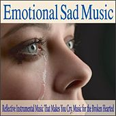 Emotional Sad Music: Reflective Instrumental Music That Makes You Cry, Music for the Broken Hearted by Robbins Island Music Group