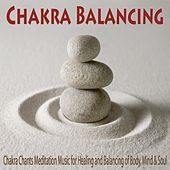 Chakra Balancing: Chakra Chants Meditation Music for Healing and Balancing of Body, Mind & Soul by Robbins Island Music Group