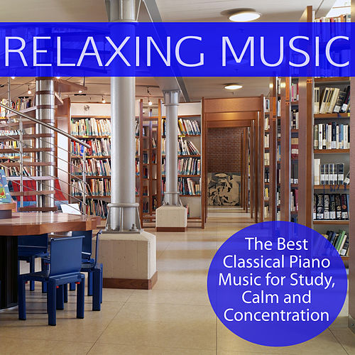 Relaxing Music: The Best Classical Piano Music for Study, Calm and Concentration by Relaxing Music