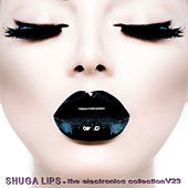 Shuga Lips: The Electronica Collection, Vol. 23 by Various Artists
