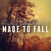 Made to Fall by Elam McKnight