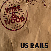 Wire & Wood by US Rails