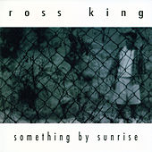 Something By Sunrise by Ross King