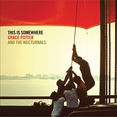 This Is Somewhere by Grace Potter And The Nocturnals