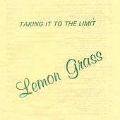 Taking it to the Limit by Lemongrass