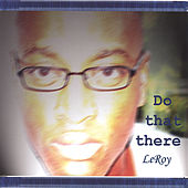 Do that there by Leroy