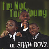 I'm Not Too Young by Lil Shaw Boyz