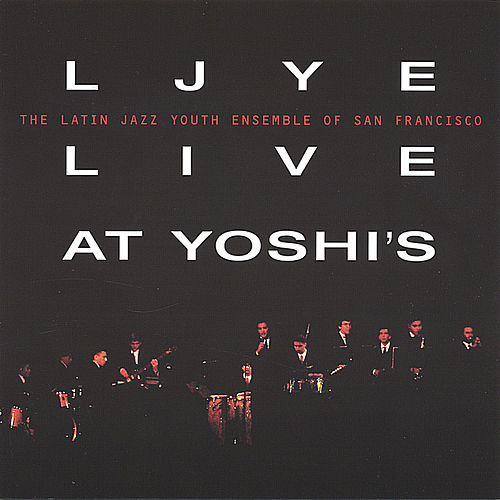 LJYE Live at Yoshi's by Latin Jazz Youth Ensemble of San Francisco