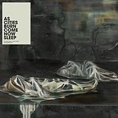 Come Now Sleep by As Cities Burn