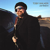 Just Rolled In by Toby Walker