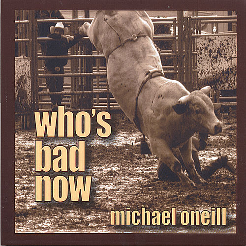Who's Bad Now by Michael O'Neill