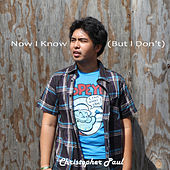 Now I Know (But I Don't) by Christopher Paul
