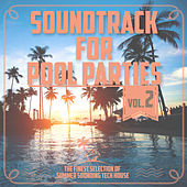 Soundtrack for Pool Parties, Vol. 2 - The Finest Selection of Summer Sounding Tech House by Various Artists
